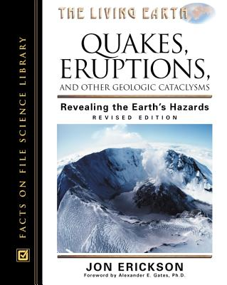 Quakes, Eruptions, and Other Geologic Cataclysms: Revealing the Earth's Hazards - Erickson, Jon, PH.D., and Gates, Alexander E, PH.D. (Foreword by)