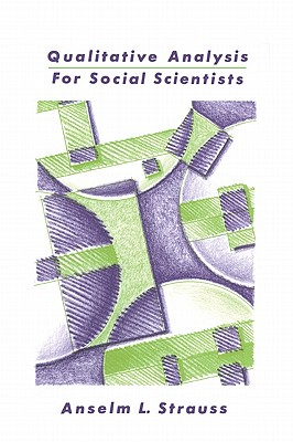 Qualitative Analysis for Social Scientists - Strauss, Anselm L