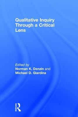 Qualitative Inquiry Through a Critical Lens, Volume 11 - Denzin, Norman K, Dr. (Editor), and Giardina, Michael D (Editor)