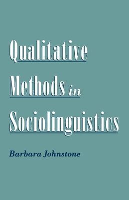 Qualitative Methods in Sociolinguistics - Johnstone, Barbara