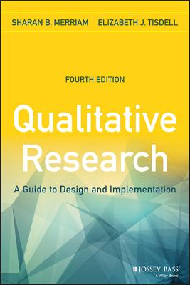 Qualitative Research: A Guide to Design and Implementation - Merriam, Sharan B, and Tisdell, Elizabeth J
