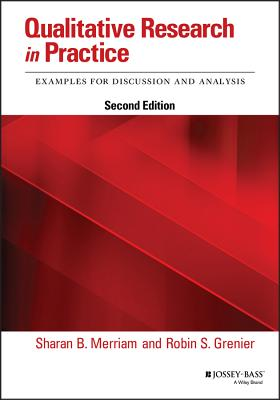 Qualitative Research in Practice: Examples for Discussion and Analysis - Merriam, Sharan B (Editor), and Grenier, Robin S (Editor)