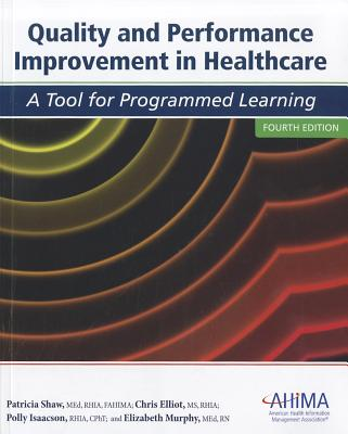 Quality and Performance Improvement in Healthcare: A Tool for Programmed Learning - Elliott, Chris, and Isaacson, Polly, and Murphy, Elizabeth