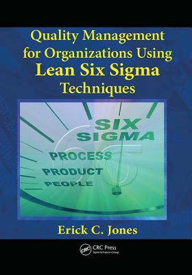 Quality Management for Organizations Using Lean Six Sigma Techniques - Jones, Erick