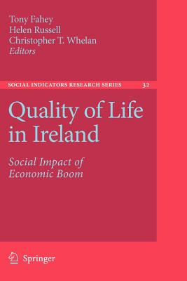 Quality of Life in Ireland: Social Impact of Economic Boom - Fahey, Tony (Editor), and Whelan, Christopher T. (Editor), and Russell, Helen (Editor)