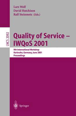 Quality of Service - Iwqos 2001: 9th International Workshop Karlsruhe, Germany, June 6-8, 2001. Proceedings - Wolf, Lars Christian, and Hutchison, David (Editor), and Steinmetz, Ralf (Editor)