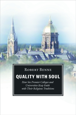 Quality with Soul: How Six Premier Colleges and Universities Keep Faith with Their Religious Traditions - Benne, Robert