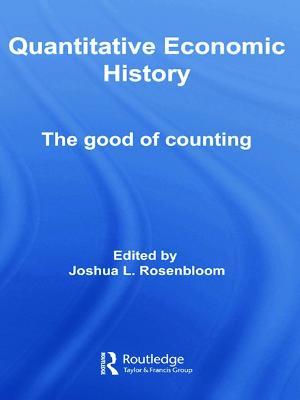 Quantitative Economic History: The Good of Counting - Rosenbloom, Joshua L (Editor)