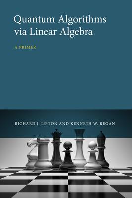 Quantum Algorithms Via Linear Algebra: A Primer - Lipton, Richard J, and Regan, Kenneth W