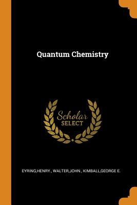 Quantum Chemistry - Eyring, Henry, and Walter, John, and Kimball, George E