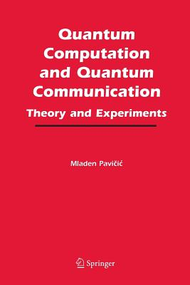 Quantum Computation and Quantum Communication:: Theory and Experiments - Pavicic, Mladen