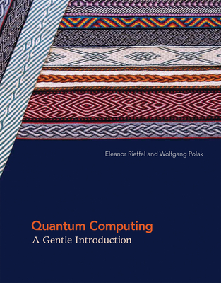 Quantum Computing: A Gentle Introduction - Rieffel, Eleanor G, and Polak, Wolfgang H, and Gropp, William (Editor)