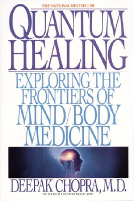 Quantum Healing: Exploring the Frontiers of Mind Body Medicine - Chopra, Deepak, Dr., MD