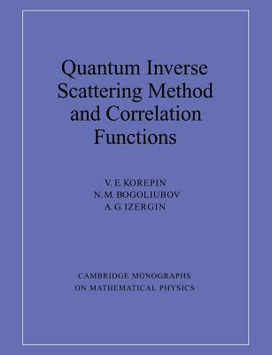 Quantum Inverse Scattering Method and Correlation Functions - Korepin, V E, and V E, Korepin, and N M, Bogoliubov