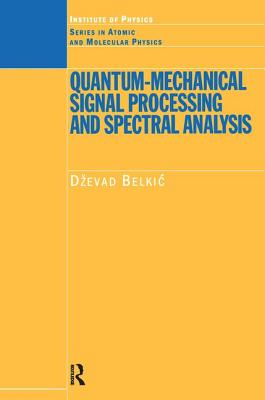 Quantum-Mechanical Signal Processing and Spectral Analysis - Belkic, Dzevad