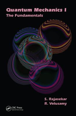 Quantum Mechanics I: The Fundamentals - Rajasekar, S, and Velusamy, R