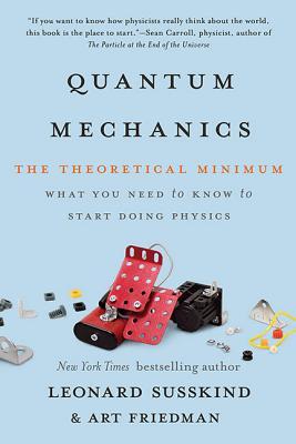Quantum Mechanics: The Theoretical Minimum - Susskind, Leonard, and Friedman, Art