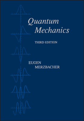 Quantum Mechanics - Merzbacher, Eugen