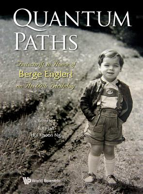 Quantum Paths: Festschrift in Honor of Berge Englert on His 60th Birthday - Ng, Hui Khoon (Editor)