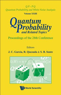Quantum Probability and Related Topics: Proceedings of the 28th Conference - Quezada, Roberto (Editor), and Garcia, Julio C (Editor), and Sontz, Stephen B (Editor)