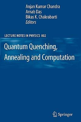 Quantum Quenching, Annealing and Computation - Chandra, Anjan Kumar (Editor), and Das, Arnab (Editor), and Chakrabarti, Bikas K, Professor (Editor)