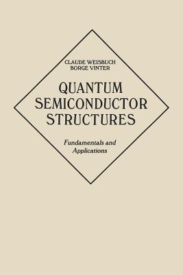 Quantum Semiconductor Structures: Fundamentals and Applications - Weisbuch, Claude, and Vinter, Borge