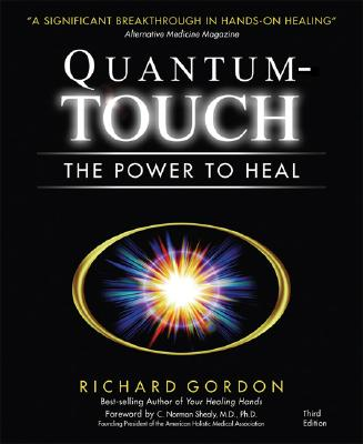 Quantum-Touch: The Power to Heal - Gordon, Richard, and Shealy, C Norman, Dr. (Foreword by)