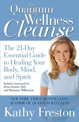 Quantum Wellness Cleanse: The 21-Day Essential Guide to Healing Your Body, Mind, and Spirit - Freston, Kathy