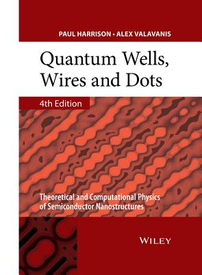 Quantum Wells, Wires and Dots: Theoretical and Computational Physics of Semiconductor Nanostructures - Harrison, Paul, and Valavanis, Alex