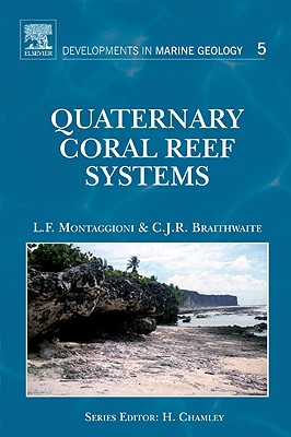 Quaternary Coral Reef Systems: History, Development Processes and Controlling Factors - Montaggioni, Lucien F, and Braithwaite, Colin J R