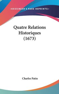 Quatre Relations Historiques (1673) - Patin, Charles