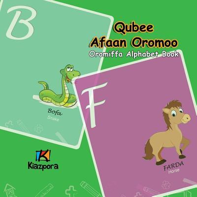 Qubee Afaan Oromoo - Afaan Oromo Alphabet: Afaan Oromo Children Book - Kiazpora (Prepared for publication by)
