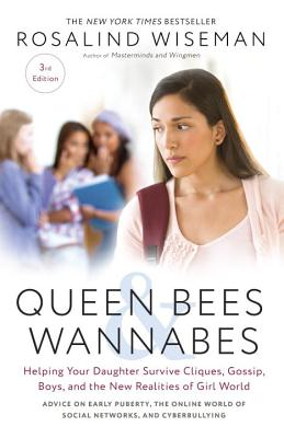 Queen Bees and Wannabes, 3rd Edition: Helping Your Daughter Survive Cliques, Gossip, Boys, and the New Realities of Girl World - Wiseman, Rosalind