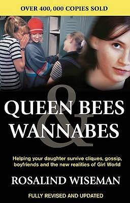 Queen Bees And Wannabes for the Facebook Generation: Helping your teenage daughter survive cliques, gossip, bullying and boyfriends - Wiseman, Rosalind