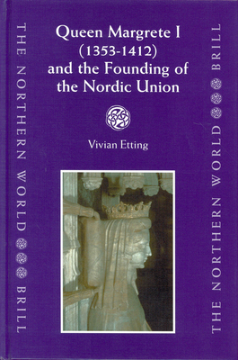 Queen Margrete I (1353-1412) and the Founding of the Nordic Union - Etting, Vivian
