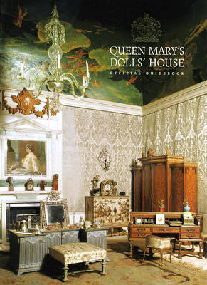 Queen Mary's Dolls' House: Official Guidebook - Royal Collection (Creator)
