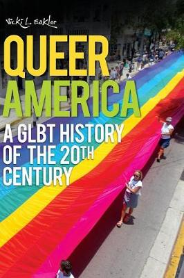 Queer America: A Glbt History of the 20th Century - Eaklor, Vicki