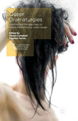 Queer Dramaturgies: International Perspectives on Where Performance Leads Queer - Campbell, Alyson (Editor), and Farrier, Stephen (Editor)