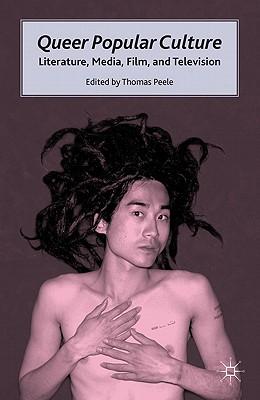 Queer Popular Culture: Literature, Media, Film, and Television - Peele, T