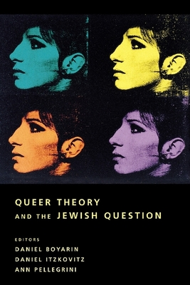 Queer Theory and the Jewish Question - Boyarin, Daniel (Editor)