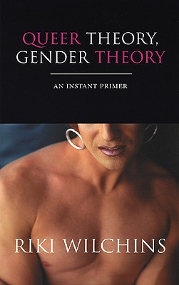 Queer Theory, Gender Theory: An Instant Primer - Wilchins, Riki