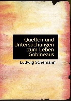 Quellen Und Untersuchungen Zum Leben Gobineaus - Schemann, Ludwig
