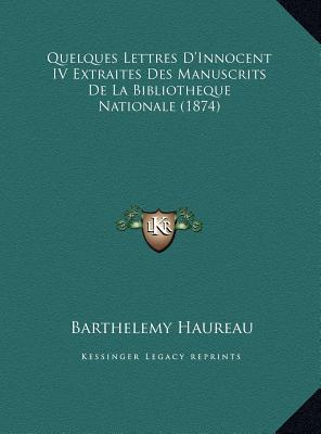 Quelques Lettres D'Innocent IV Extraites Des Manuscrits de La Bibliotheque Nationale (1874) - Haureau, Barthelemy