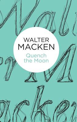 Quench the Moon - Macken, Walter