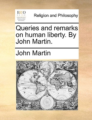 Queries and Remarks on Human Liberty. by John Martin. - Martin, John