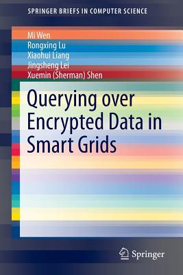 Querying Over Encrypted Data in Smart Grids - Wen, Mi, and Lu, Rongxing, and Liang, Xiaohui