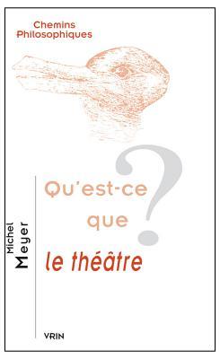 Qu'est-Ce Que Le Theatre? - Meyer, Michel, Dr.