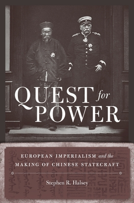 Quest for Power: European Imperialism and the Making of Chinese Statecraft - Halsey, Stephen R