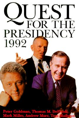 Quest for the Presidency 1992 - Goldman, Peter, and Mathews, Tom, and Matthews, Tom