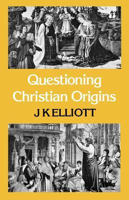 Questioning Christian Origins - Elliott, J K